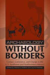 Archaeology without borders : contact, commerce, and change in the U.S. Southwest and northwestern Mexico
