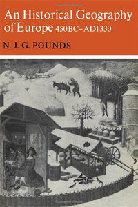 Pounds N.J.G. An historical geography of Europe 450 B.C.-A.D. 1330