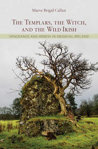 Callan M.B. The Templars, the Witch, and the Wild Irish