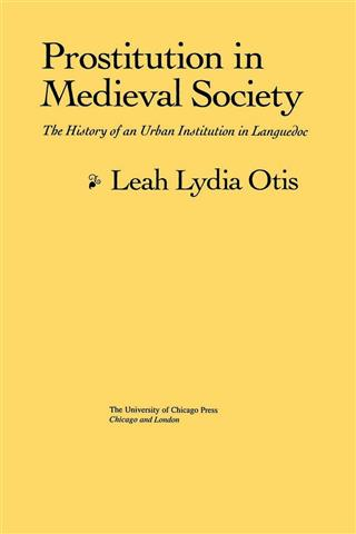 Otis L.L. Prostitution in Medieval Society: The History of an Urban Institution in Languedoc