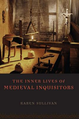 Sullivan K. The Inner Lives of Medieval Inquisitors